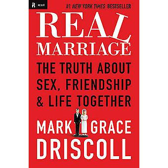 Real Marriage The Truth about Sex Friendship  Life Together by Driscoll & Grace