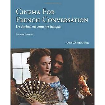 Cinema for French Conversation by Anne Christine Rice