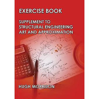 Exercise Book  Pocket Book Companion to Structural Engineering Art and Approximation by Morrison & Hugh