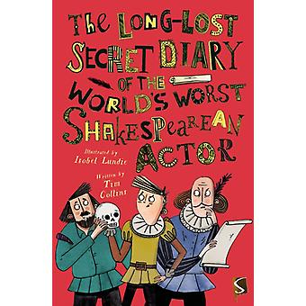 LongLost Secret Diary of the Worlds Worst Shakespearean Ac by Time Collins