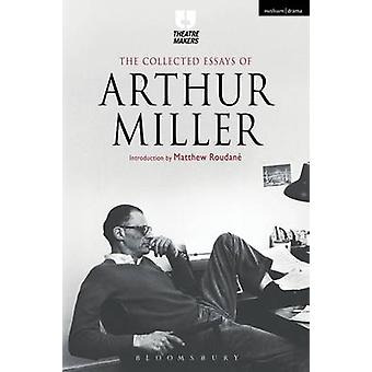 Collected Essays of Arthur Miller by Arthur Miller