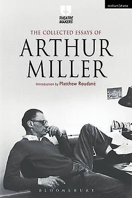 Collected Essays of Arthur Miller by Arthur Miller