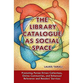 The Library Catalogue as Social Space - Promoting Patron Driven Collec