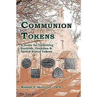 Communion Tokens A Guide for Collecting Scottish Canadian  United States Tokens by Shutty & Jr. & Michael S.