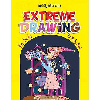Extreme Drawing for Kids Activity Book by Activity Attic Books