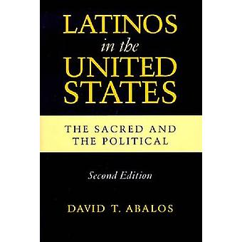 Latinos in the United States The Sacred and the Political Second Edition by Abalos & David T.