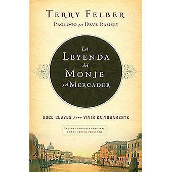 La leyenda del monje y el mercader Doce claves para vivir exitosamente by Felber & Terry