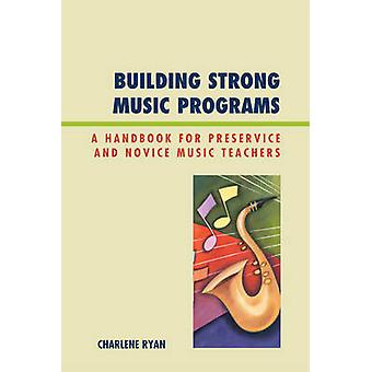Building Strong Music Programs di Charlene Ryan