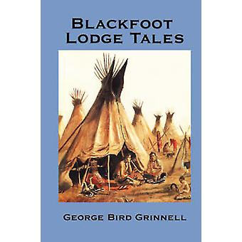 Blackfoot Lodge Tales af Grinnell & George Bird