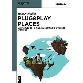 PlugPlay Places Lifeworlds of Multilocal Creative Knowledge Workers by Nadler & Robert