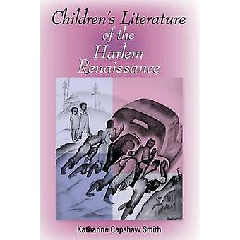 Childrens Literature of the Harlem Renaissance by Smith & Katharine Capshaw
