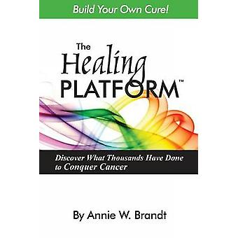 The Healing Platform Build Your Own Cure by Brandt & Annie