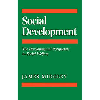 Social Development The Developmental Perspective in Social Welfare by Midgley & James