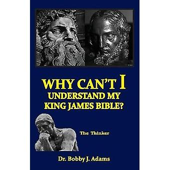 Why Cant I Understand My King James Bible by Adams & Bobby