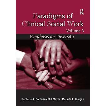 Paradigms of Clinical Social Work  Emphasis on Diversity by DorfmanZukerman & Ph.D. & Rachelle A.