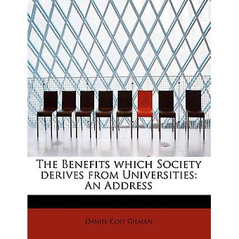 The Benefits which Society derives from Universities An Address by Gilman & Daniel Coit