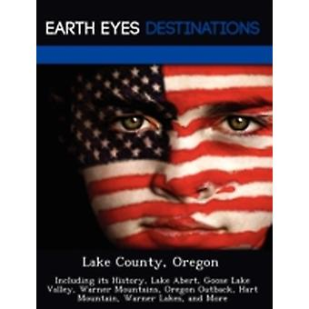 Lake County Oregon Including its History Lake Abert Goose Lake Valley Warner Mountains Oregon Outback Hart Mountain Warner Lakes and More by Duran & Jennifer