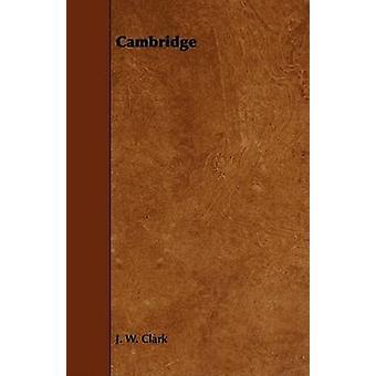 Cambridge by Clark & J. W.
