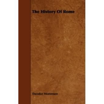 The History Of Rome by Mommsen & Theodor