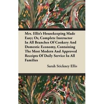 Mrs. Elliss Housekeeping Made Easy Or Complete Instructor In All Branches Of Cookery And Domestic Economy Containing The Most Modern And Approved Receipts Of Daily Service In All Families by Ellis & Sarah Stickney
