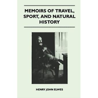 Memoirs Of Travel Sport And Natural History by Henry John Elwes