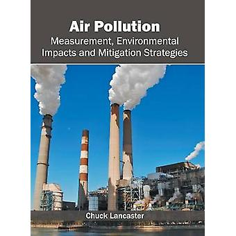 Air Pollution Measurement Environmental Impacts and Mitigation Strategies by Lancaster & Chuck