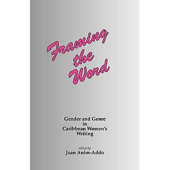 Framing the Word Gender and genre in Caribbean womens writing by AnimAddo & J