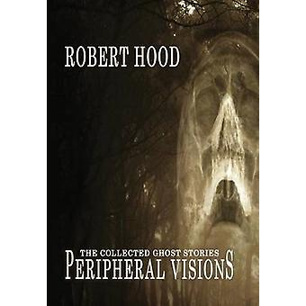 Peripheral Visions The Collected Ghost Stories by Hood & Robert