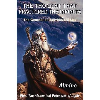 The Thought that Fractured the Infinite The Genesis of Individuated Life by Almine