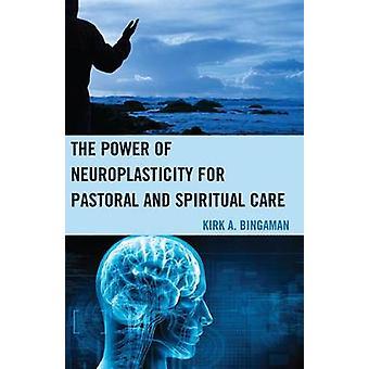 Kraften i Neuroplasticitet för pastoral och andlig vård av Kirk A. Bingaman
