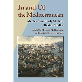 In and Of the Mediterranean Medieval and Early Modern Iberian Studies by Hamilton & Michelle M.