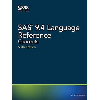 SAS 9.4 Language Reference Concepts Sixth Edition by SAS Institute