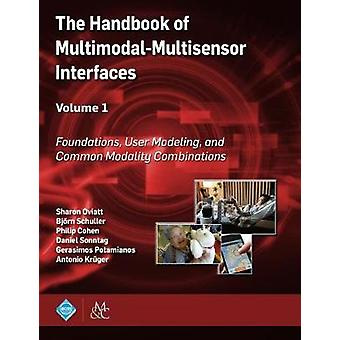 The Handbook of MultimodalMultisensor Interfaces Volume 1 Foundations User Modeling and Common Modality Combinations by Oviatt & Sharon