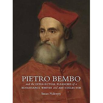Pietro Bembo and the Intellectual Pleasures of a Renaissance Writer a