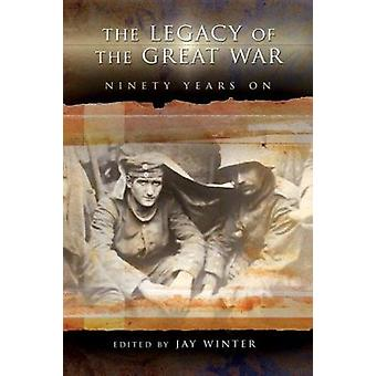 The Legacy of the Great War - Ninety Years on by Jay Winter - 97808262