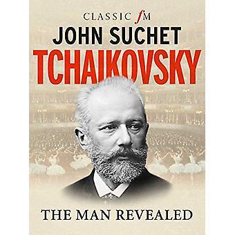 Tchaikovsky - The Man Revealed by John Suchet - 9781783963836 Book