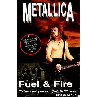Metallica - Fuel & Fire - The Illustrated Collector's Guide to Metalli