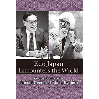Edo Japan Encounters the World - Conversations between Donald Keene an