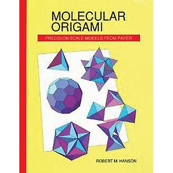 Molecular Origami - Precision scale models from paper by Robert Hanson