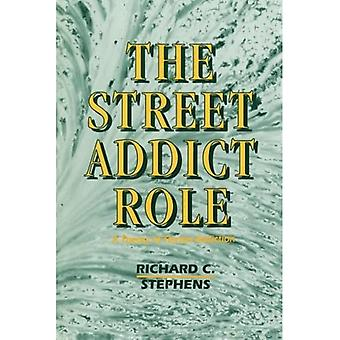 The Street Addict Role: A Theory of Heroin Addiction (SUNY series, The New Inequalities)