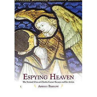 Espying Heaven - The Stained Glass of Charles Eamer Kempe and his Arti