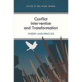 Conflict Intervention and Transformation - Theory and Practice by Ho-W