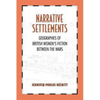 Narrative Settlements - Geographies of British Women's Fiction Between