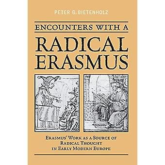 Encounters with a Radical Erasmus - Erasmus' Work as a Source of Radic