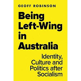 Being Left-Wing in Australia - Identity - Culture and Politics after S