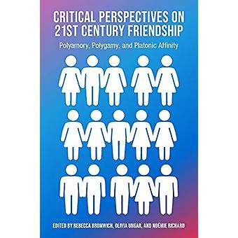 Critical Perspectives on 21st Century Friendship by Edited by Rebecca Bromwich & Edited by Olivia Ungar