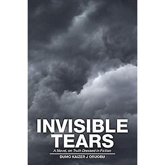Invisible Tears - A Novel - on Truth Dressed in Fiction by Dumo Kaizer
