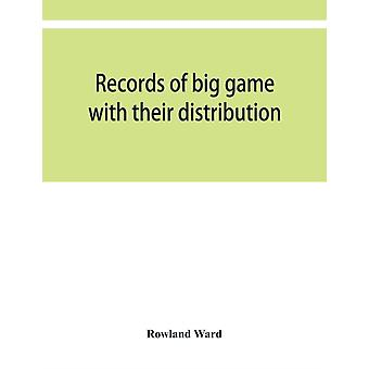 Records of big game with their distribution characteristics dimensions weights and measurements of horns antlers tusks  skins by Rowland Ward