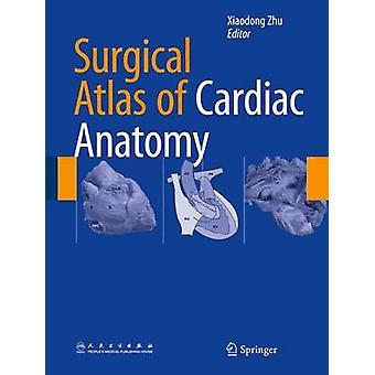 Surgical Atlas of Cardiac Anatomy by Xiaodong Zhu