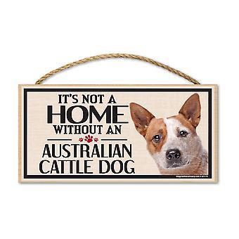 """Sign, Wood, det er ikke et hjem uden en australsk Kvæg Hund, 10 """"X 5"""""""